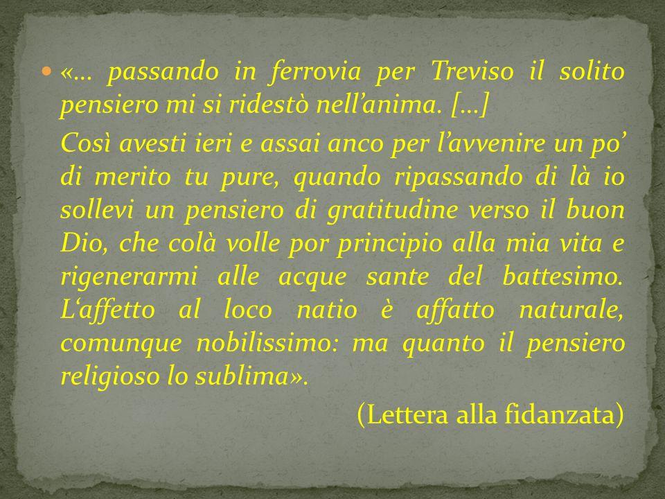 «… passando in ferrovia per Treviso il solito pensiero mi si ridestò nell'anima. […]